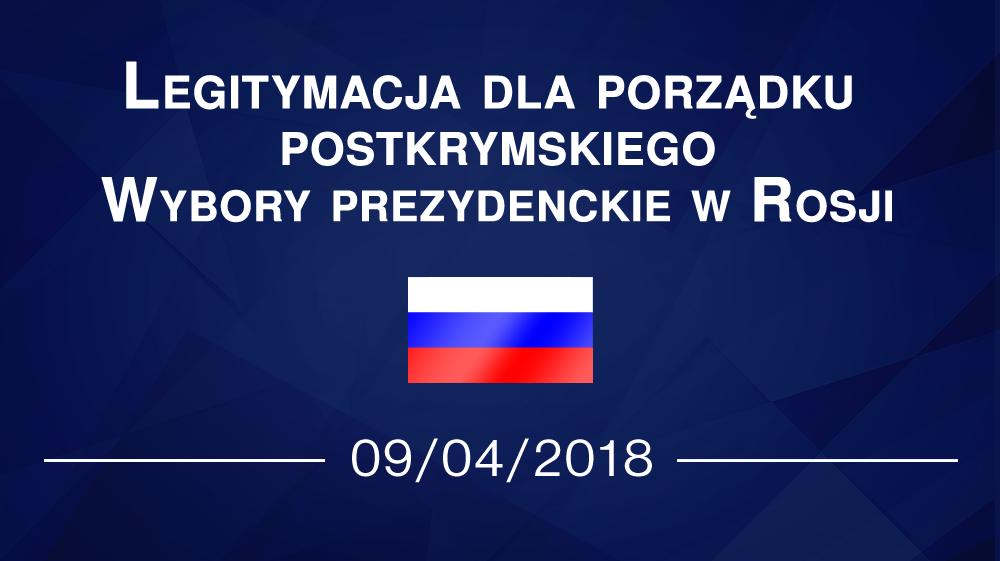 Legitymacja dla porządku postkrymskiego. Wybory prezydenckie w Rosji