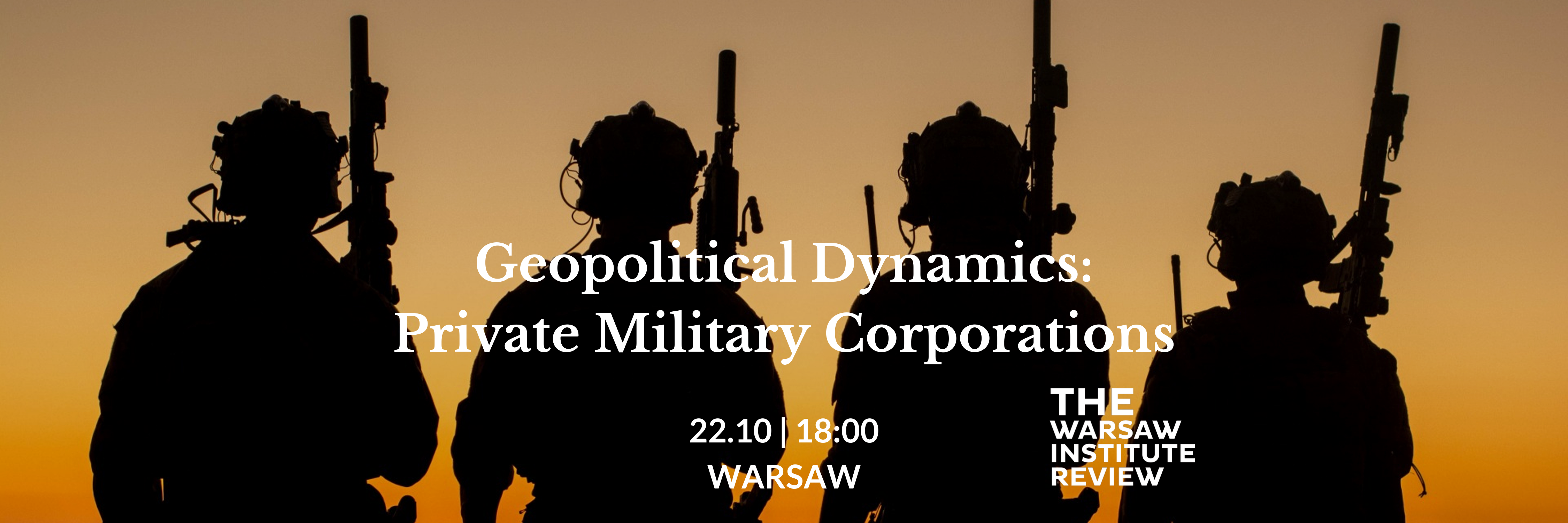 Geopolitical Dynamics: Private Military Corporations – expert debate of the Warsaw Institute Review coming soon!