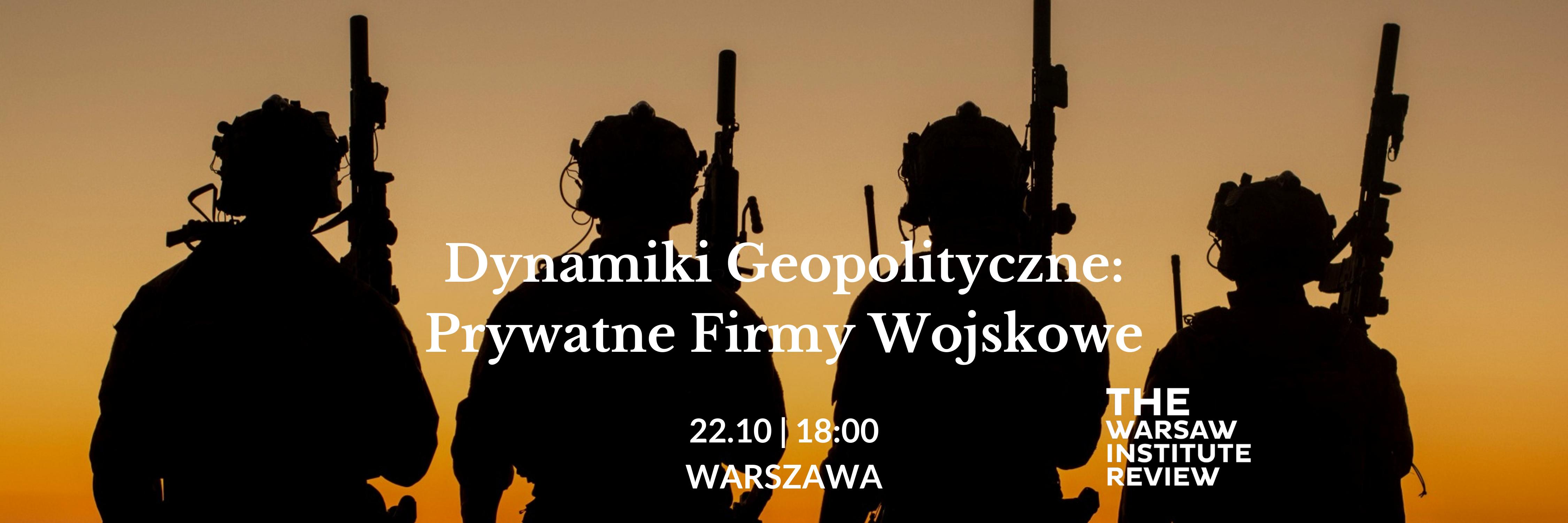 Dynamiki Geopolityczne: Prywatne Firmy Wojskowe – debata ekspertów Warsaw Institute już wkrótce!