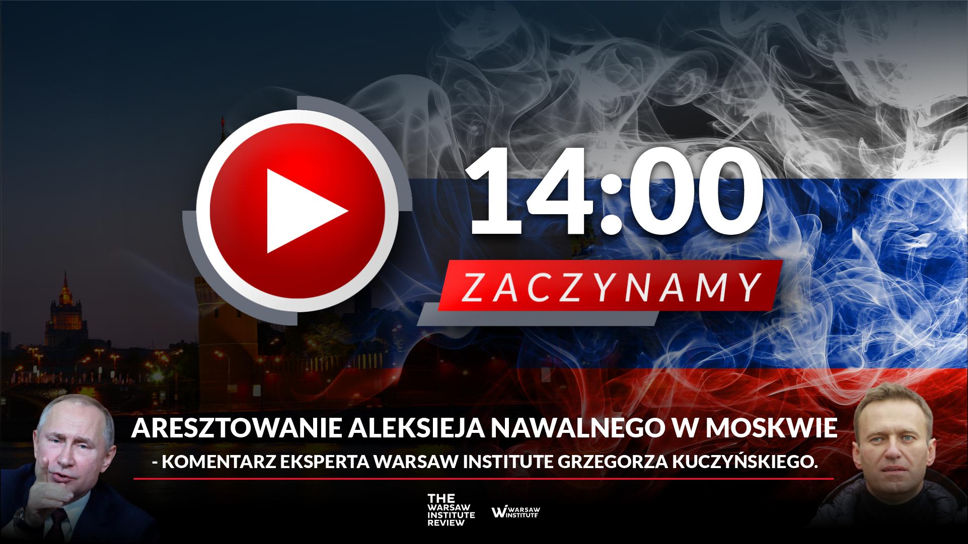 Aresztowanie Nawalnego – komentarz Grzegorza Kuczyńskiego na żywo