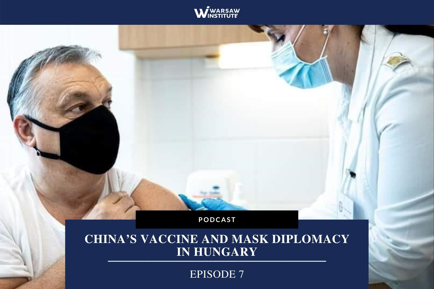 China's Vaccine and Mask Diplomacy in Hungary – Podcast