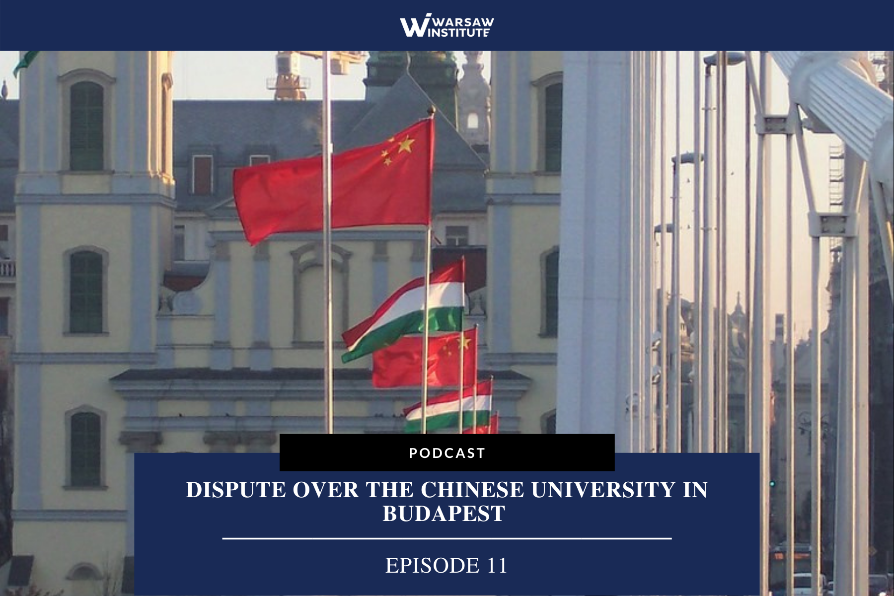 Is the Dispute over the Chinese University in Budapest a Measure of the Hungarians' Sympathy for the PRC? – Podcast